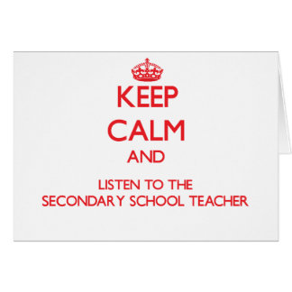 Keep Calm and Listen to the Secondary School Teach Greeting Cards