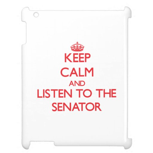 Keep Calm and Listen to the Senator Cover For The iPad