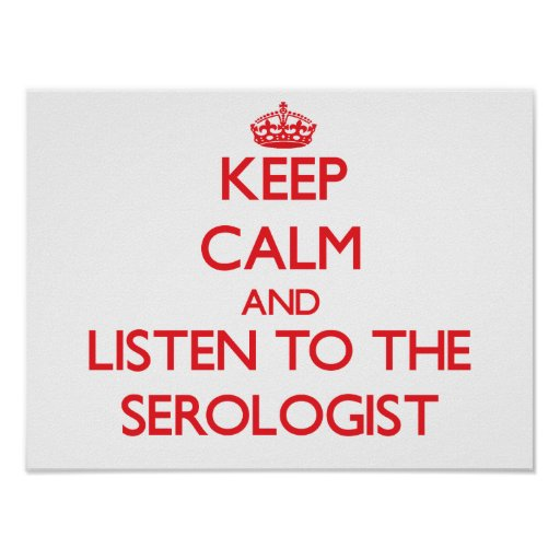 Keep Calm and Listen to the Serologist Poster