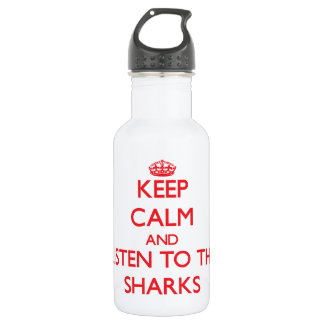 Keep calm and listen to the Sharks 18oz Water Bottle
