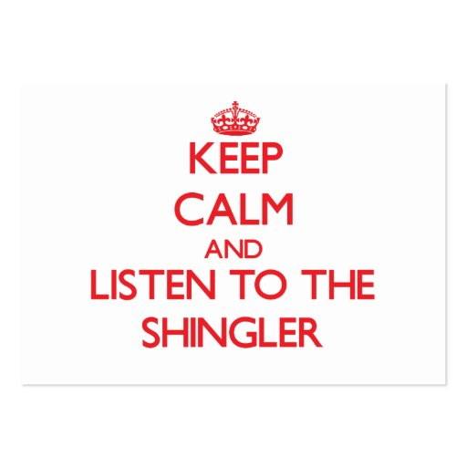 Keep Calm and Listen to the Shingler Business Card