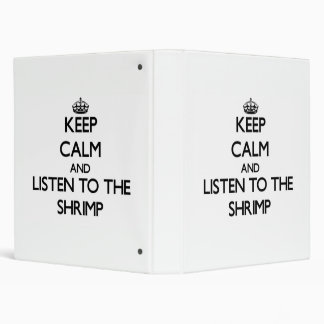 Keep calm and Listen to the Shrimp 3 Ring Binders