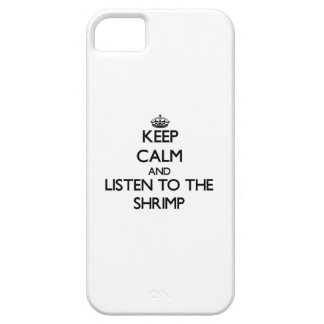 Keep calm and Listen to the Shrimp iPhone 5 Covers