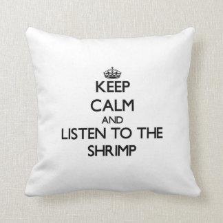Keep calm and Listen to the Shrimp Throw Pillow