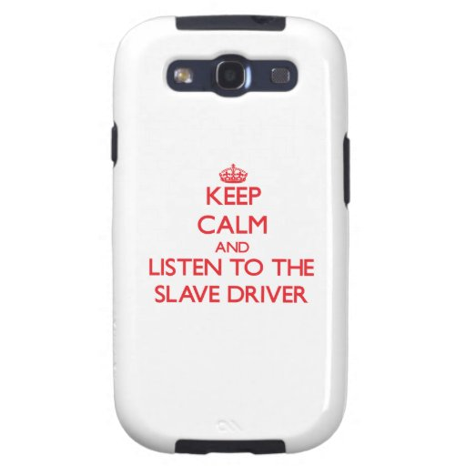 Keep Calm and Listen to the Slave Driver Galaxy S3 Cases