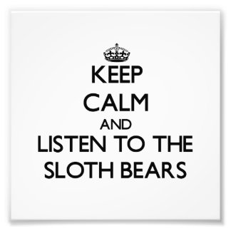 Keep calm and Listen to the Sloth Bears Photo
