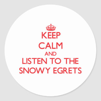 Keep calm and listen to the Snowy Egrets Round Sticker