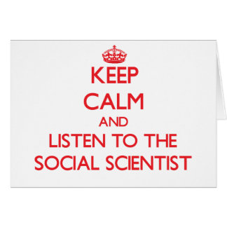 Keep Calm and Listen to the Social Scientist Greeting Cards
