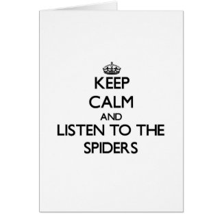 Keep calm and Listen to the Spiders Card
