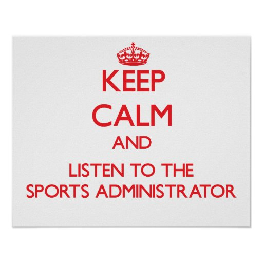 Keep Calm and Listen to the Sports Administrator Poster