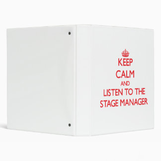 Keep Calm and Listen to the Stage Manager 3 Ring Binder