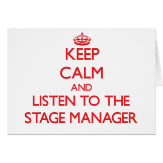 Keep Calm and Listen to the Stage Manager Greeting Card