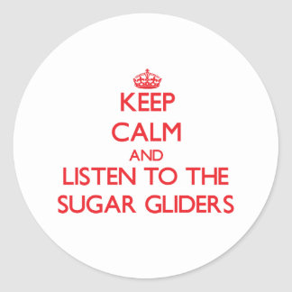 Keep calm and listen to the Sugar Gliders Classic Round Sticker