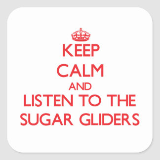 Keep calm and listen to the Sugar Gliders Square Sticker