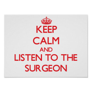 Keep Calm and Listen to the Surgeon Posters