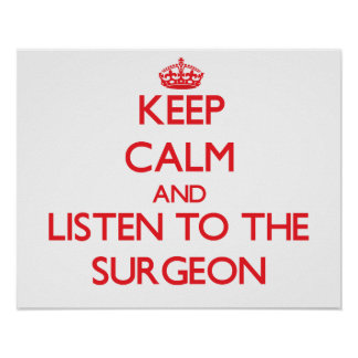 Keep Calm and Listen to the Surgeon Print