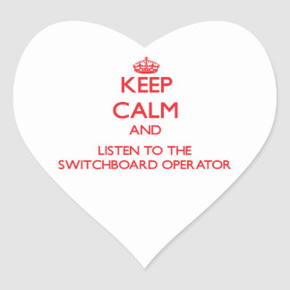 Keep Calm and Listen to the Switchboard Operator Heart Sticker