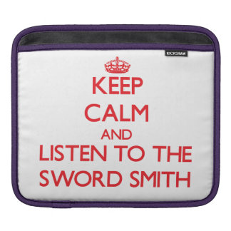 Keep Calm and Listen to the Sword Smith iPad Sleeves