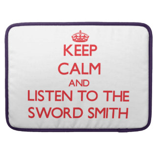 Keep Calm and Listen to the Sword Smith MacBook Pro Sleeve