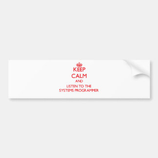 Keep Calm and Listen to the Systems Programmer Car Bumper Sticker
