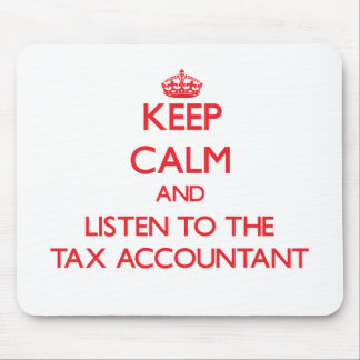 Keep Calm and Listen to the Tax Accountant Mousepads
