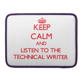 Keep Calm and Listen to the Technical Writer Sleeve For MacBooks