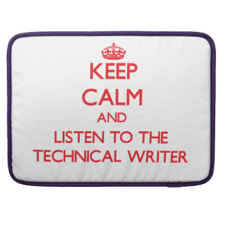 Keep Calm and Listen to the Technical Writer MacBook Pro Sleeves