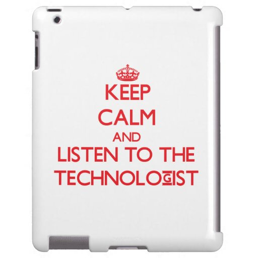 Keep Calm and Listen to the Technologist