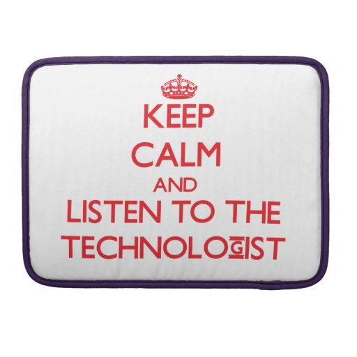 Keep Calm and Listen to the Technologist MacBook Pro Sleeves