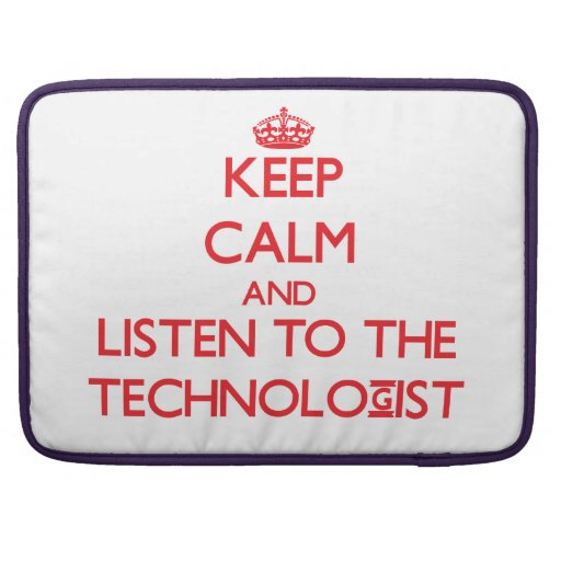 Keep Calm and Listen to the Technologist MacBook Pro Sleeve