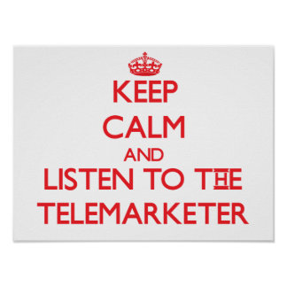 Keep Calm and Listen to the Telemarketer Posters