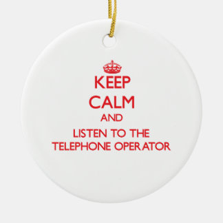 Keep Calm and Listen to the Telephone Operator Ceramic Ornament