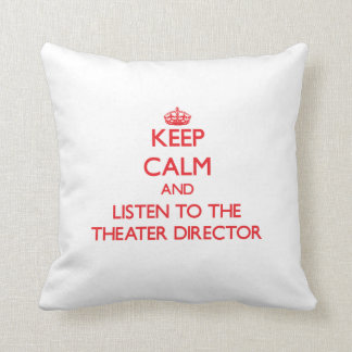 Keep Calm and Listen to the Theater Director Throw Pillow
