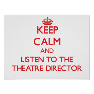 Keep Calm and Listen to the Theatre Director Poster