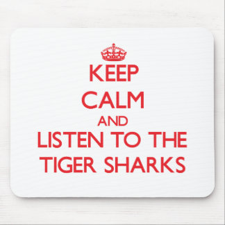 Keep calm and listen to the Tiger Sharks Mouse Pad