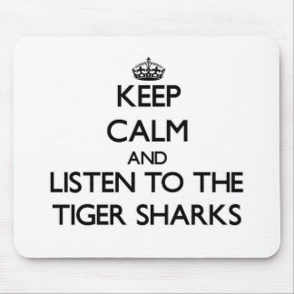 Keep calm and Listen to the Tiger Sharks Mousepad