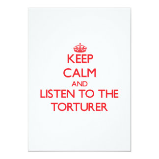 Keep Calm and Listen to the Torturer 5x7 Paper Invitation Card