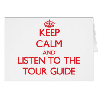 Keep Calm and Listen to the Tour Guide Greeting Card