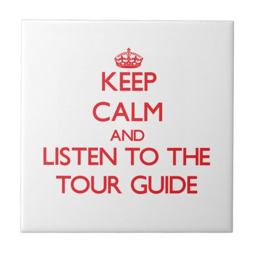 Keep Calm and Listen to the Tour Guide Ceramic Tile