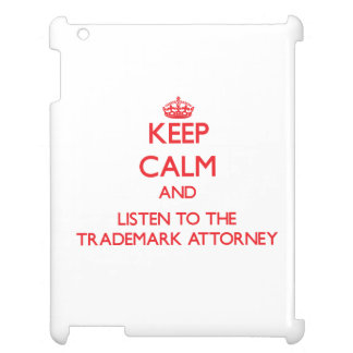 Keep Calm and Listen to the Trademark Attorney Cover For The iPad 2 3 4