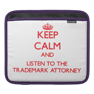 Keep Calm and Listen to the Trademark Attorney Sleeves For iPads