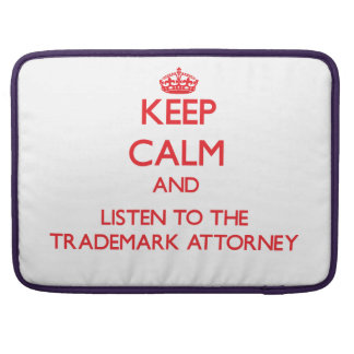 Keep Calm and Listen to the Trademark Attorney MacBook Pro Sleeves