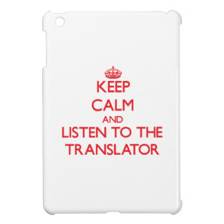 Keep Calm and Listen to the Translator Cover For The iPad Mini