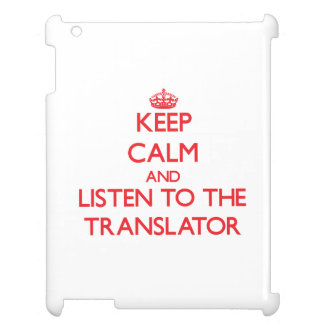 Keep Calm and Listen to the Translator iPad Cover