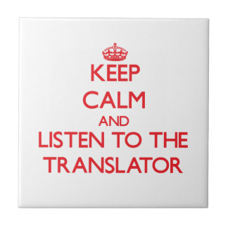 Keep Calm and Listen to the Translator Ceramic Tile
