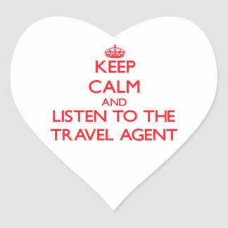 Keep Calm and Listen to the Travel Agent Heart Sticker