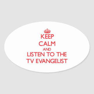 Keep Calm and Listen to the TV Evangelist Oval Sticker