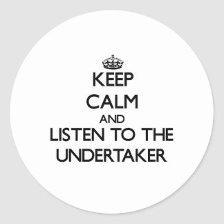 Keep Calm and Listen to the Undertaker Classic Round Sticker