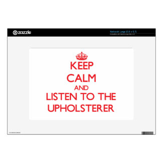 Keep Calm and Listen to the Upholsterer Decal For Netbook