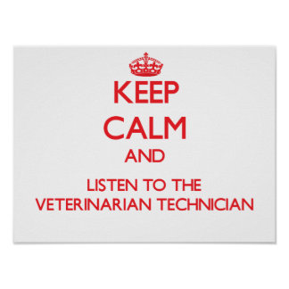 Keep Calm and Listen to the Veterinarian Technicia Poster